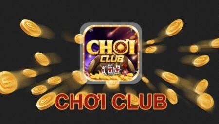 Choi Club – Cổng game bài đổi thưởng thời thượng hot nhất hiện nay